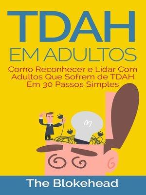 cover image of TDAH em Adultos--Como Reconhecer e Lidar Com Adultos Que Sofrem de TDAH Em 30 Passos Simples