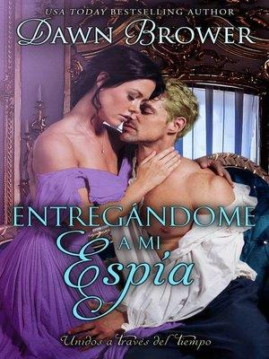 cover image of Entregándome a mi Espía por Dawn Brower