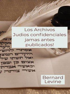 cover image of Los Archivos Judios confidenciales jamas antes publicados!