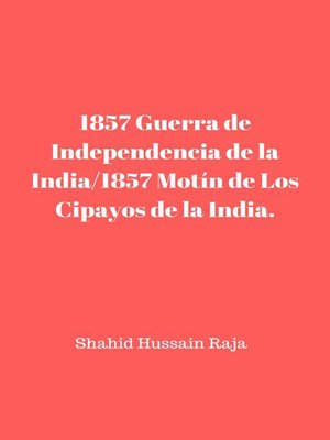 cover image of 1857 Guerra de Independencia de la India/1857 Motín de Los Cipayos de la India.