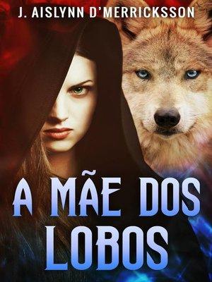 cover image of A Mãe dos Lobos