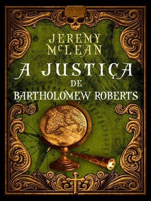 cover image of A Justiça de Bartholomew Roberts