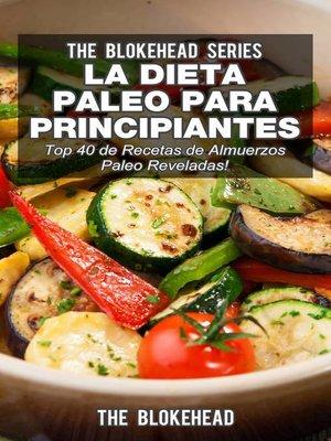 cover image of La Dieta Paleo Para Principiantes ¡Top 40 de Recetas de Almuerzos Paleo Reveladas!
