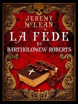 cover image of La fede di Bartholomew Roberts