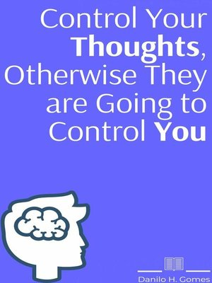 cover image of Control Your Thoughts, Otherwise They are Going to Control You
