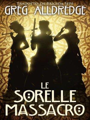 cover image of Le Sorelle Massacro