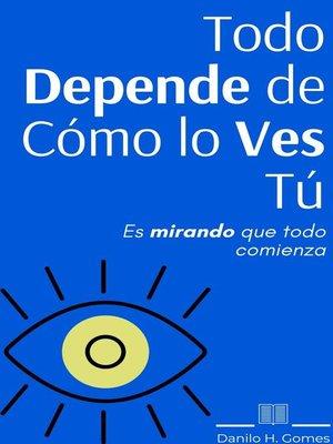 cover image of Todo Depende de Cómo lo Ves Tú