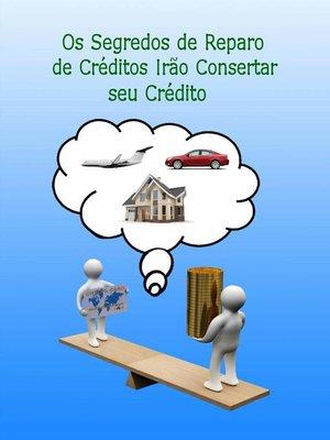 cover image of Os Segredos de Reparo de Créditos Irão Consertar seu Crédito