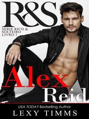 cover image of Alex Reid--Série Rico & Solteiro--Livro 1
