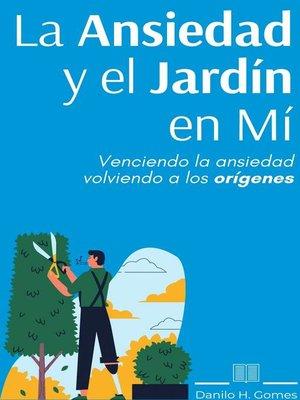 cover image of La Ansiedad y el Jardín en Mí