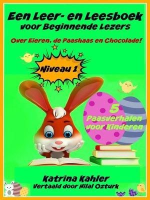 cover image of Een Leer- en Leesboek voor Beginnende Lezers Level 1 Over Eieren, de Paashaas en Chocolade!
