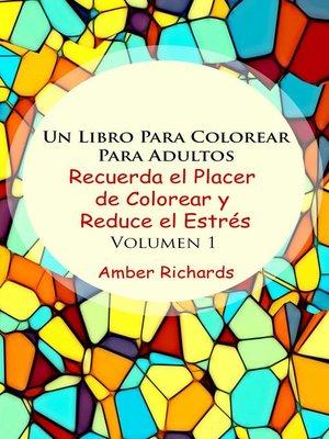 cover image of Un Libro Para Colorear Para Adultos Recuerda el Placer de Colorear y Reduce el Estrés Volumen 1