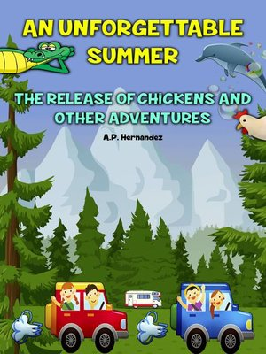 cover image of An Unforgettable Summer. the Release of Chickens and Other Adventures