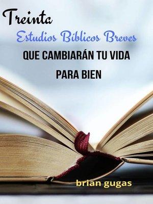 cover image of Treinta Estudios Bíblicos Breves Que Cambiarán Tu Vida