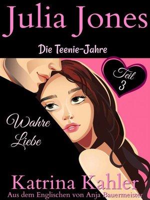 cover image of Julia Jones--Die Teenie-Jahre Teil 3--Wahre Liebe