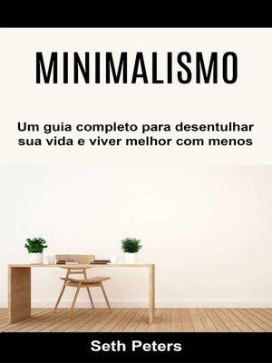 cover image of Minimalismo--Um guia completo para desentulhar sua vida e viver melhor com menos