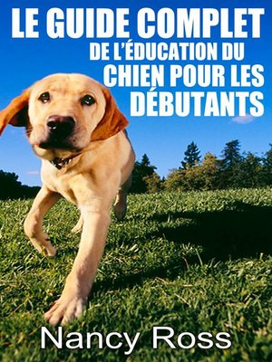 cover image of Le guide complet de l'éducation du chien pour les débutants