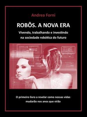 cover image of Robôs--A Nova Era. Vivendo, trabalhando e investindo na sociedade robótica do futuro