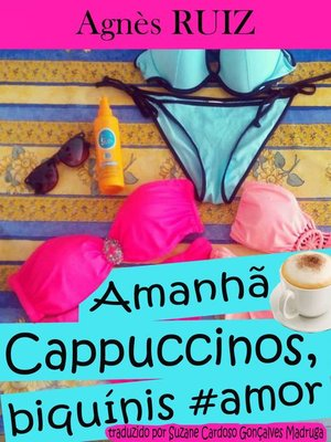 cover image of Amanhã...  Cappuccinos, biquínis #amor