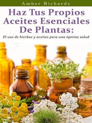 cover image of Haz Tus Propios Aceites Esenciales De Plantas