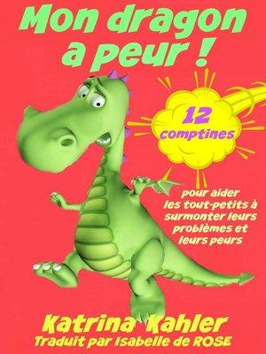 cover image of Mon dragon a peur! 12 comptines pour résoudre les problems