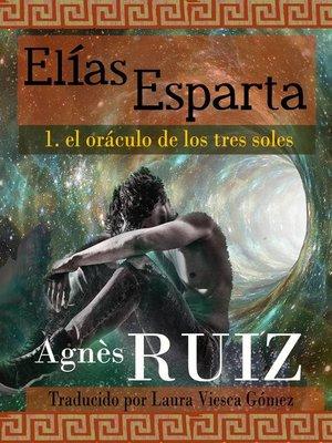 cover image of Elías Esparta, el oráculo de los tres soles (Primer tomo)