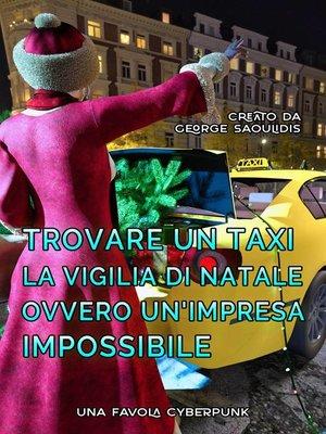 cover image of Trovare un Taxi la Vigilia di Natale Ovvero Un'Impresa Impossibile