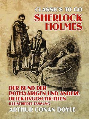 cover image of Sherlock Holmes  Der Bund der Rothaarigen und andere Detektivgeschichten Illustrierte Fassung