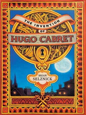 the invention of hugo cabret by brian selznick 183 overdrive