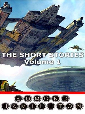 cover image of The Short Stories of Edmond Hamilton: Volume I