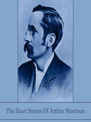 cover image of The Short Stories of Arthur Morrison
