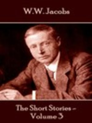 cover image of The Short Stories of W. W. Jacobs, Volume 3