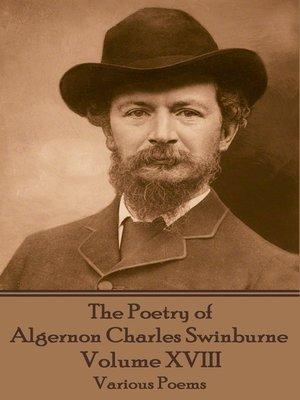 cover image of The Poetry of Algernon Charles Swinburne, Volume XVIII