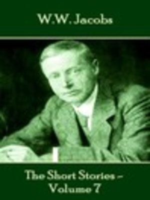 cover image of The Short Stories of W. W. Jacobs, Volume 7