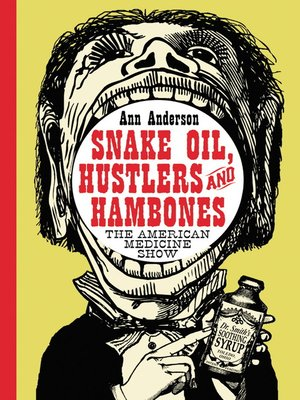 cover image of Snake Oil, Hustlers and Hambones