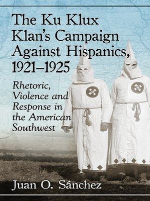 cover image of The Ku Klux Klan's Campaign Against Hispanics, 1921-1925