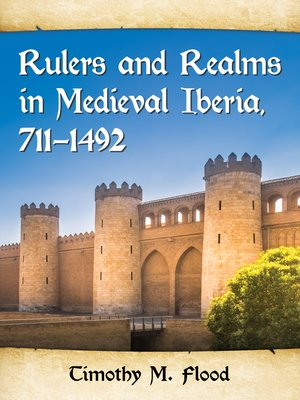 cover image of Rulers and Realms in Medieval Iberia, 711-1492