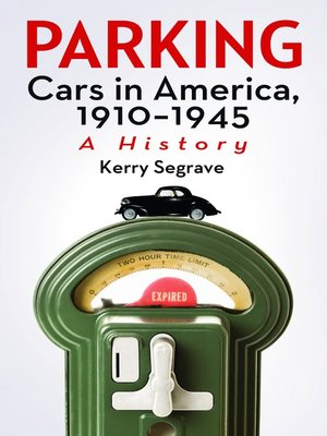 cover image of Parking Cars in America, 1910-1945