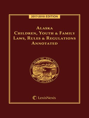 cover image of Alaska Children, Youth & Family Laws, Rules & Regulations Annotated