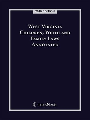 cover image of West Virginia Children, Youth and Family Laws Annotated, 2016 Edition