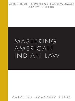 Cover by  Mastering American Indian Law by Angelique Wambdi EagleWoman and Stacy L. Leeds