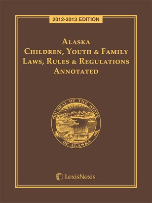 cover image of Alaska Children Youth and Family Laws Rules and Regulations Annotated