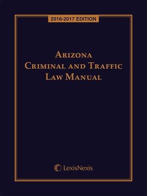 cover image of Arizona Criminal and Traffic Law Manual