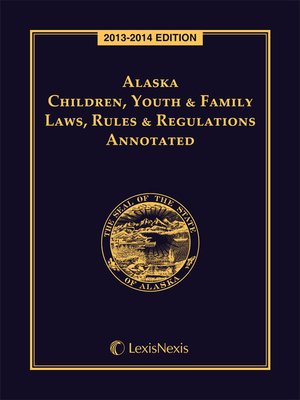cover image of Alaska Children, Youth and Family Laws, Rules and Regulations Annotated