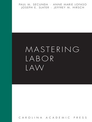 Cover of Mastering Labor Law by Paul M. Secunda, Anne Marie Lofaso, Joseph E. Slater and Jeffrey M. Hirsch