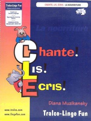 cover image of Chante! Lis! Ecris!