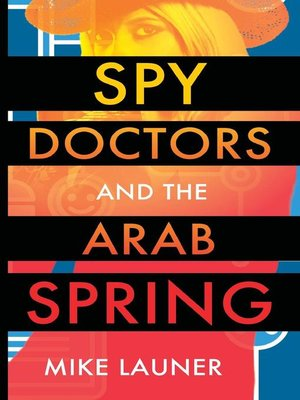 cover image of Spy Doctors and the Arab Spring