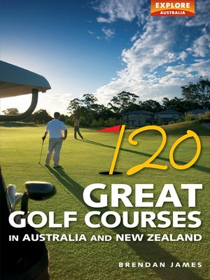 cover image of 120 Great Golf Courses in Australia and New Zealand