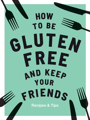 cover image of How to be Gluten-Free and Keep Your Friends