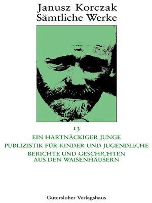 cover image of Ein hartnäckiger Junge. Publizistik für Kinder und Jugendliche. Berichte und Geschichten aus den Waisenhäusern